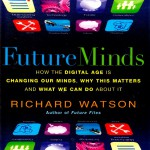 Future Minds : How the Digital Age is Changing Our Minds, Why This Matters, and What We Can do About It.
