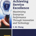 Achieving Service Excellence : Maximizing Enterprise Performance through Innovation and Technology.